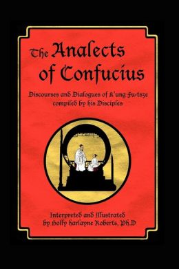 Analects of Confucius: DisCourses and Dialogues of K'ung Fu-Tsze Compiled by His Disciples