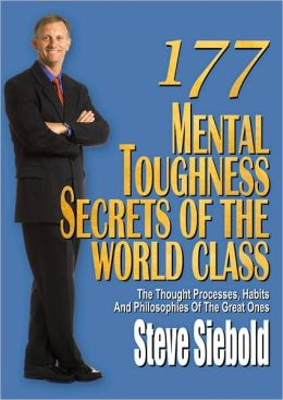 177 Mental Toughness Secrets of the World-Class: The Thought Processes, Habits and Philosophies of the Great Ones