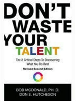 Don't Waste Your Talent: The 8 Critical Steps To Discovering What You Do Best