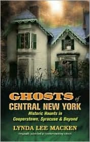 Ghosts of Central New York: Historic Haunts in Cooperstown, Syracuse and Beyond