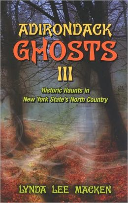 Adirondack Ghosts III: Historic Haunts in New York State's North Country