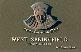 West Springfield Massachusetts: Stories Carved in Stone