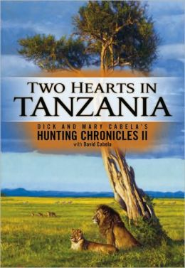 Two Hearts in Tanzania: Dick and Mary Cabela's Hunting Chronicles II