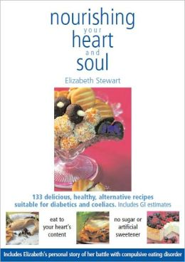 Nourishing your Heart and Soul: 133 delicious, healthy, alternative sugar free recipes