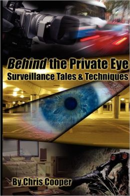 Behind the Private Eye : The Private Investigator's Secrets - Suveillance Tales & Techniques