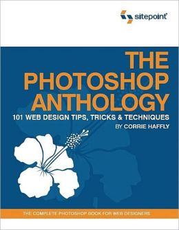 The Photoshop Anthology: 101 Web Design Tips, Tricks & Techniques