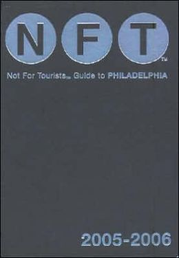 Not for Tourists Guide to Philadelphia: 2005-2006