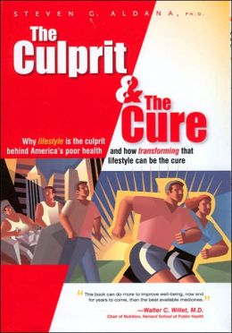 Culprit and the Cure: Why Lifestyle Is the Culprit behind America's Poor Health and how Transforming That Lifestyle Can Be the Cure