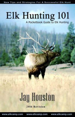 Elk Hunting 101: A Pocketbook Guide to Elk Hunting