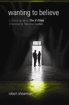 Wanting to Believe: A Critical Guide to The X-Files, Millennium and The Lone Gunmen
