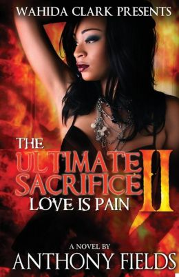 The Ultimate Sacrifice II: Love is Pain (Wahida Clark Presents)