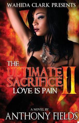 The Ultimate Sacrifice II: Love is Pain (Wahida Clark Presents)