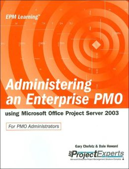 Administering an Enterprise PMO Using Microsoft Office Project Server 2003