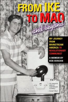 From Ike to Mao and Beyond: My Journey from Mainstream America to Revolutionary Communist