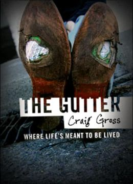 The Gutter: Where Life is Meant to Be Lived...