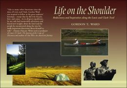 Life on the Shoulder: Rediscovery and Inspiration along the Lewis and Clark Trail
