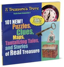 101 NEW! Puzzles, Clues, Maps, Tantalizing Tales, and Stories of Real Treasure: Puzzle Book Companion 2