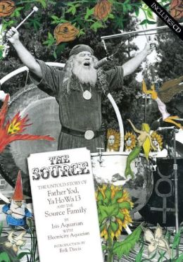 The Source: The Untold Story of Father Yod, YaHoWha 13, and The Source Family