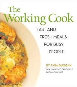 The Working Cook: Fast and Fresh Meals for Busy People