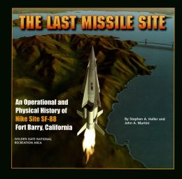 The Last Missile Site: An Operational and Physical History of Nike Site SF-88, Fort Barry, California