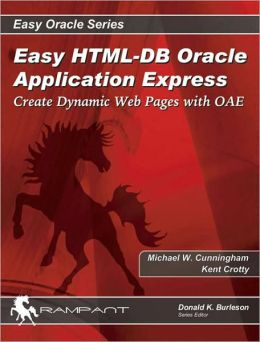 Easy Oracle HTML-DB: Easy Dynamic HTML with Oracle
