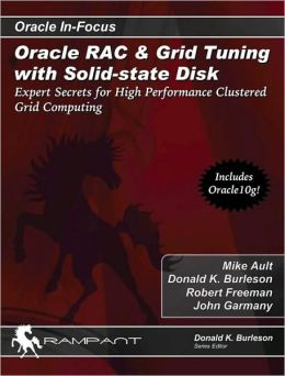 Oracle RAC and Grid Tuning with Solid-State Disk: Expert Secrets for High Performance Clustered Grid Computing
