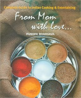 From Mom with Love...:Complete Guide to Indian Cooking and Entertaining
