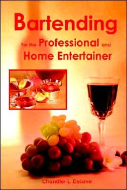 Bartending for the Professional and Home Entertainer