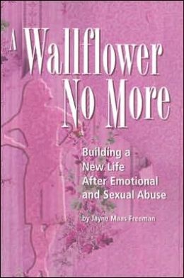 A Wallflower No More: Building a New Life after Emotional and Sexual Abuse