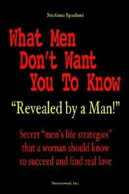 What Men Don't Want You to Know: Revealed by a Man Secret 'Men's Life Strategies That a Woman Should Know to Succed and Find Real Love