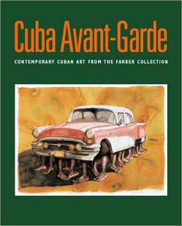 Cuba Avant-Garde: Contemporary Cuban Art from the Farber Collection / Arte Contemporaneo Cubano de la Coleccion Farber