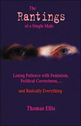 The Rantings of a Single Male by Thomas Ellis