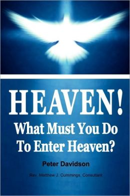 Heaven!: What Must You Do to Enter Heaven?