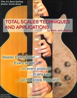 Guitar: Total Scales Techniques and Applications: Lessons for Beginner through Professional