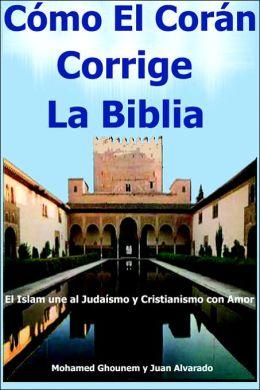 Como El Coran Corrige La Biblia, El Islam une al Judaismo y Cristianismo con Amor
