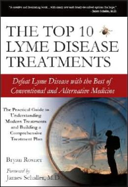 The Top 10 Lyme Disease Treatments: Defeat Lyme Disease with the Best of Conventional and Alternative Medicine