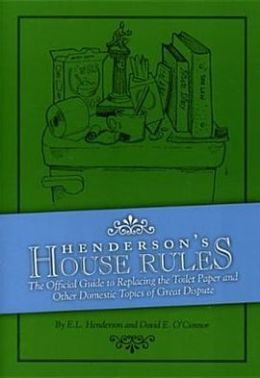 Henderson's House Rules: The Official Guide to Replacing the Toilet Paper and Other Domestic Topics of Great Dispute