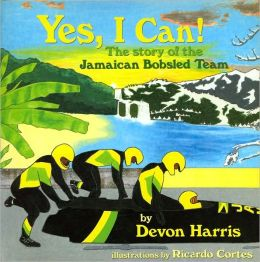 Yes, I Can! : The Story of the Jamaican Bobsled Team
