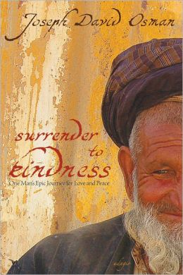 Surrender to Kindness: One Man's Epic Journey for Love and Peace