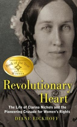 Revolutionary Heart: The Life of Clarina Nichols and the Pioneering Crusade for Women's Rights