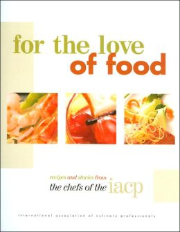 For the Love of Food: Recipes and Stories from the Chefs of the IACP