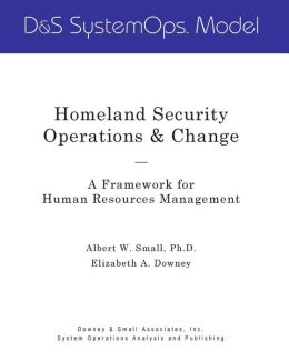 Homeland Security Operations and Change: A Framework for Human Resources Management