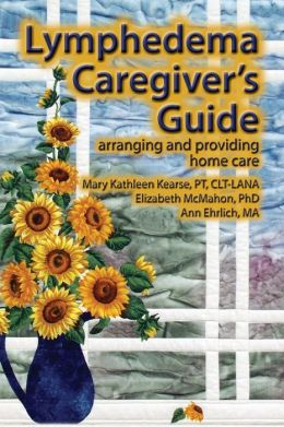 Lymphedema Caregiver's Guide: Arranging and Providing Home Care