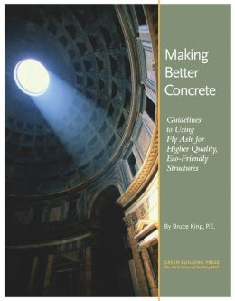 Making Better Concrete: Guidelines to Using Fly-Ash for Higher Quality, Eco-Friendly Structures
