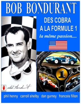 Bob Bondurant: DES COBRA A LA FORMULE 1ême passion