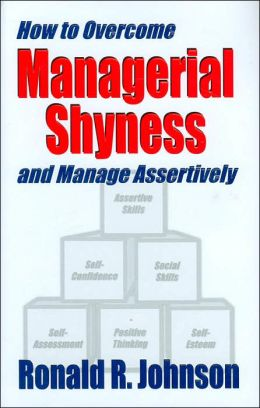 How to Overcome Managerial Shyness: And Manage Assertively