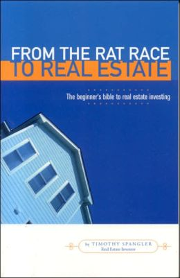 From the Rat Race to Real Estate: The Beginner's Bible to Real Estate Investing