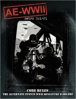 AE-WWII Retro Sci-Fi Core Rule Book: The Alternate Events WWII Miniature Wargame