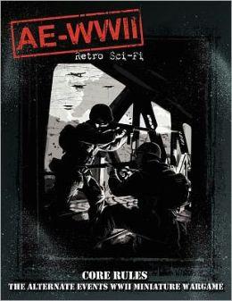 AE-WWII Retro Sci-Fi Core Rule Book: The Alternate Events WWII Miniature Wargame