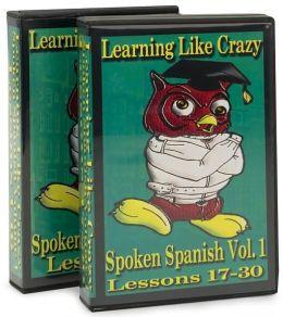 Learning Like Crazy: Spoken Spanish (Volume 1 Lessons 1-30)